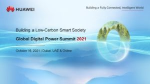 Huawei Global Digital Power Summit 2021: Πραγματοποιήθηκε στις 16 Οκτωβρίου στο Ντουμπάι